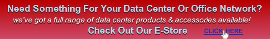 Click Here to buy specialist products for your data center or office network